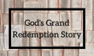 God's Grand Redemption Story - Session 1